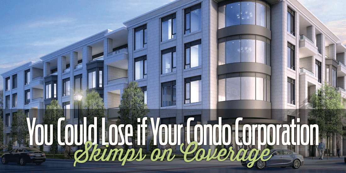 You Could Lose If Your Condo Corporation Skimps on Coverage