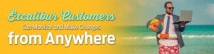 Excalibur customers can monitor and make changes from anywhere
