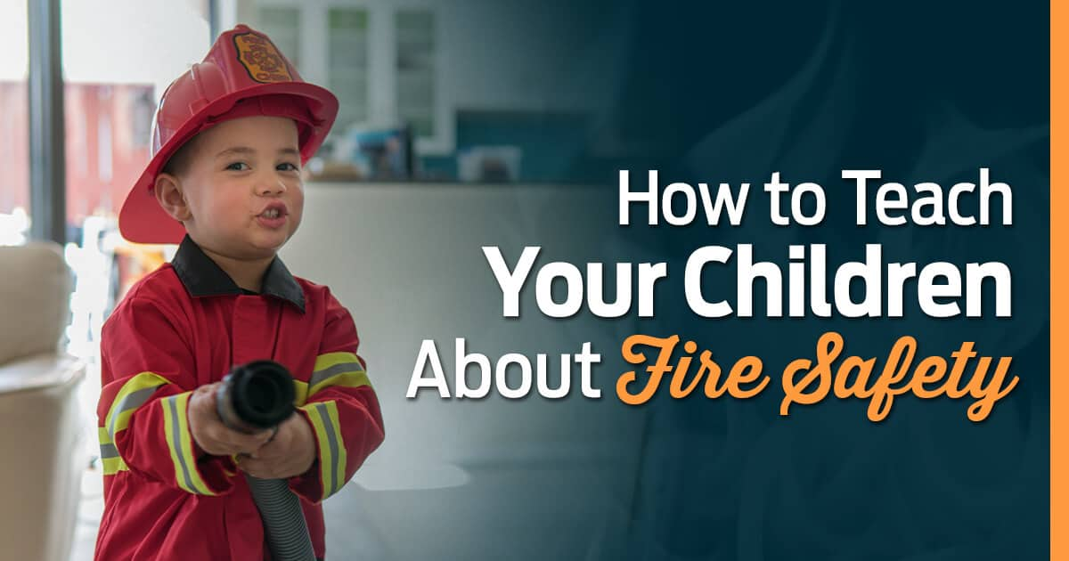 How To Teach Your Children About Fire Safety