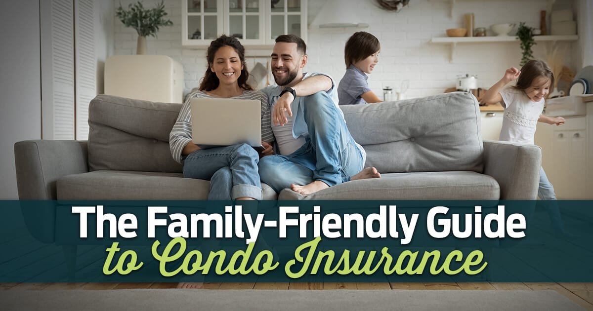 The Family-Friendly Guide to Condo Insurance